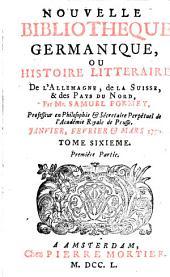 Nouvelle bibliothèque germanique ou histoire littéraire d'Allemagne, de la Suisse et des pays du Nord: Volume 6