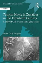 Taarab Music in Zanzibar in the Twentieth Century: A Story of 'Old is Gold' and Flying Spirits