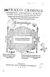 Praxis criminis persequendi, elegantibus aliquot figuris illustrata, Ioanne Millaeo Boio Syluigniaco, ... authore