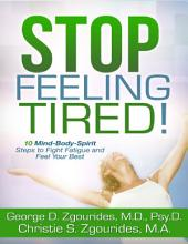 Stop Feeling Tired  10 Mind Body Spirit Steps to Fight Fatigue and Feel Your Best   Second Edition PDF