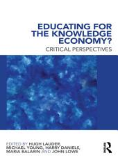 Educating for the Knowledge Economy?: Critical Perspectives