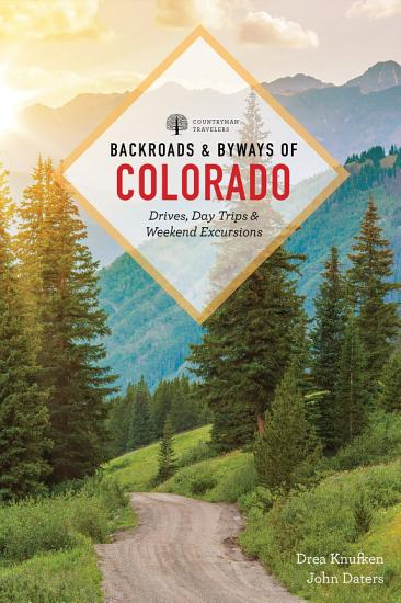 Backroads   Byways of Colorado  Drives  Day Trips   Weekend Excursions  Third Edition  PDF