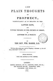 A few plain thoughts on prophecy, particularly as it relates to the latter days, and the future triumph of the Church of Christ: in 5 letters
