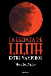 """LA ESENCIA DE LILITH: 2ª PARTE DE """"ENTRE VAMPIROS"""""""
