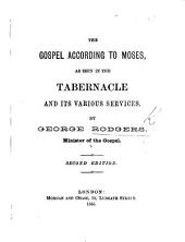 The Gospel According to Moses, as Seen in the Tabernacle and Its Various Services. Second Edition