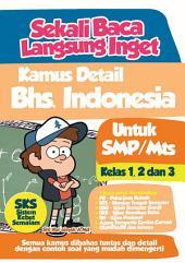 Sekali Baca Langsung Inget Kamus Detail Bhs. Indonesia Untuk SMP/MTS: Semua Kamus Bahas Detail Dengan Contoh Soal Yang Mudah Dimengerti