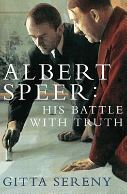 Albert Speer  His Battle With Truth