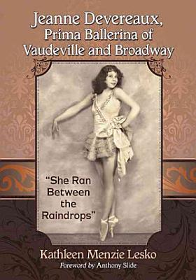 Jeanne Devereaux  Prima Ballerina of Vaudeville and Broadway PDF
