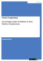 Das Peiniger-Opfer-Verhältnis in Mary Shelleys Frankenstein