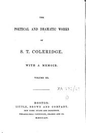 The Poetical and Dramatic Works of S.T. Coleridge: With a Memoir