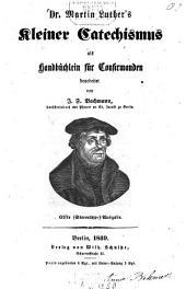 Dr. Martin Luther's Kleiner Catechismus als Handbüchlein für Confirmanden bearb. von J. F. Bachmann