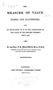 The Measure of Value Stated and Illustrated: With an Application of it to the Alterations in the Value of the English Currency Since 1790, Volume 20