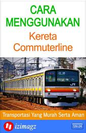 Cara Menggunakan Kereta Commuterline: Sarana Transportasi Yang Murah Serta Aman Untuk Digunakan. SN-24.