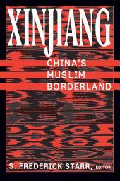 Xinjiang: China's Muslim Borderland: China's Muslim Borderland