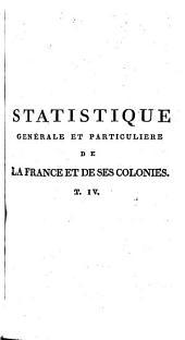 Statistique générale et particuliére de la France et de ses colonies: Volume4