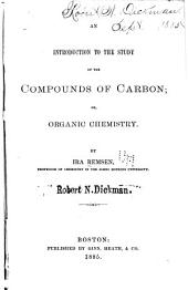 An Introduction to the Study of the Compounds of Carbon: Or, Organic Chemistry