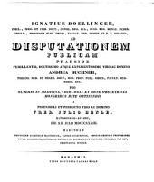 Ignatius Doellinger ... ad disputationem publicam praeside ... Andrea Buchner ... pro summis in medicina, chirurgia et arte obstetricia honoribus rite obtinendis a ... Fred. Julio Henle ... habendam ... invitat