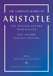 The Complete Works of Aristotle: The Revised Oxford Translation, One-Volume Digital Edition