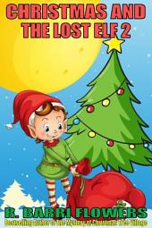 Christmas and the Lost Elf 2 (A Children's Picture Book)