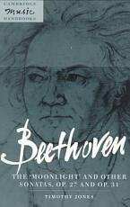 Beethoven  The  Moonlight  and Other Sonatas  Op  27 and Op  31 PDF
