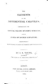 The Elements of the Differential Calculus: Comprehending the General Theory of Curve Surfaces and of Curves of Double Curvature. ...