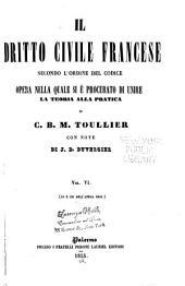 Il dritto civile francese secondo l'ordine del codice: opera nella quale si è procurato di unire la teoria alla pratica, Volume 6