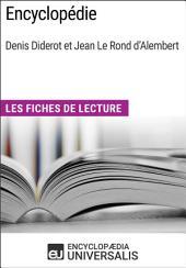 Encyclopédie, de Denis Diderot et Jean Le Rond d'Alembert: Les Fiches de lecture d'Universalis