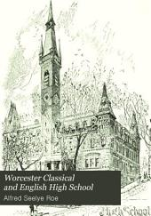 Worcester Classical and English High School: A Record of Forty-seven Years