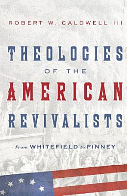 Theologies of the American Revivalists PDF