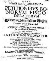 De petitionibus bonorum fisco delatorum; resp. Erasmo Christiano Timmen. - Jenae, Müller 1699
