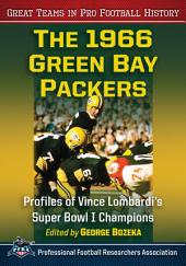 The 1966 Green Bay Packers: Profiles of Vince Lombardi's Super Bowl I Champions