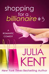 Shopping for a Billionaire 3 (Shopping #3)(Billionaire Romantic Comedy, BBW Romance)