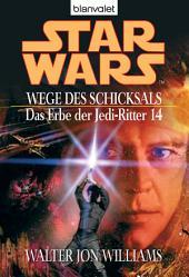 Star Wars. Das Erbe der Jedi-Ritter 14. Wege des Schicksals