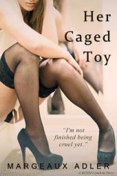 Her Caged Toy: (BDSM Femdom Erotica)