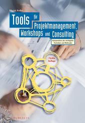 Tools für Projektmanagement, Workshops und Consulting: Kompendium der wichtigsten Techniken und Methoden, Ausgabe 5