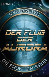 Der Flug der Aurora – Die Frontier-Saga (1): Roman