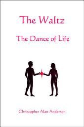 The Waltz - The Dance of Life
