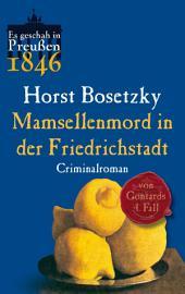 Mamsellenmord in der Friedrichstadt: Von Gontards vierter Fall. Criminalroman