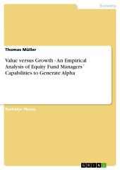 Value versus Growth - An Empirical Analysis of Equity Fund Managers ́ Capabilities to Generate Alpha