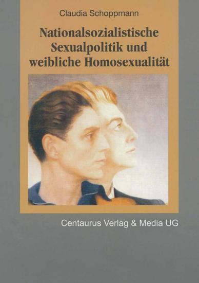 Nationalsozialistische Sexualpolitik und weibliche Homosexualit  t PDF