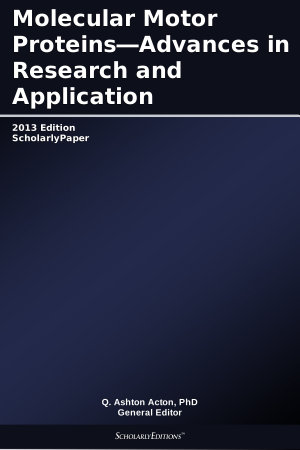 Molecular Motor Proteins   Advances in Research and Application  2013 Edition PDF