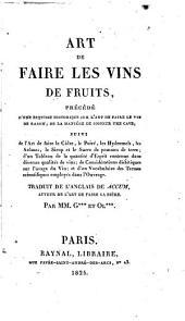 Art de faire les vins de fruits: précédé d'une esquisse historique sur l'art de faire le vin de raisin, de la manière de soigner une cave : suivi de l'art de faire le cidre, le poiré, les hydromels, les arômes, le sirop et le sucre de pommes de terre, d'un tableau de la quantité d'esprit contenue dans diverses qualités de vins, de considérations diététiques sur l'usage du vin, et d'un vocabulaire des termes scientifiques employés dans l'ouvrage
