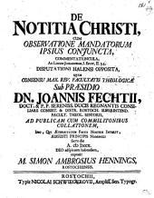 De notitia Christi, cum observatione mandatorum ipsius coniuncta, commentatiuncula: ad locum Johanneum, I. Epist. II. 3. 4. disputationi Halensi opposita