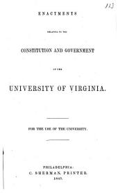 Enactments Relating to the Constitution and Government of the University of Virginia: For the Use of the University