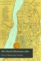 The Church Missionary Atlas: Maps of the Various Missions of the Church Missionary Society, with Illustrative Letter-press