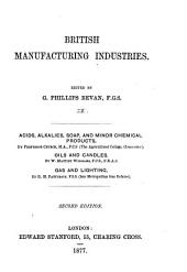 British Manufacturing Industries: Acids, alkalies, soda, ammonia, and soap, by Prof. Church. Oils and candles, by W. M. Williams. Gas and lighting, by R. H. Patterson. 2 ed