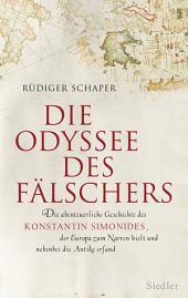 Die Odyssee des Fälschers: Die abenteuerliche Geschichte des Konstantin Simonides, der Europa zum Narren hielt und nebenbei die Antike erfand