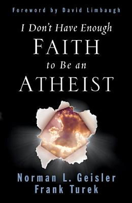 I Don t Have Enough Faith to Be an Atheist  Foreword by David Limbaugh