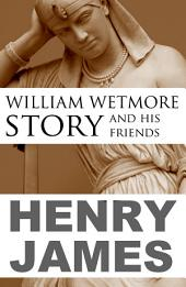 William Wetmore Story and His Friends (Abridged, Annotated)