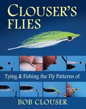 Clouser's Flies: Tying and Fishing the Fly Patterns of Bob Clouser